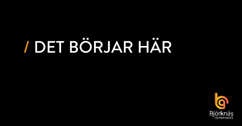 """Svart bakgrund med vit text: """"Det börjar här"""", samt Björknäsgymnasiets logotyp."""
